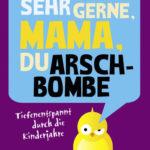 Gelesen: Sehr gerne, Mama, du Arschbombe (+ Verlosung)