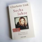 Gelesen: Sechs Jahre - Der Abschied von meiner Schwester von Charlotte Link
