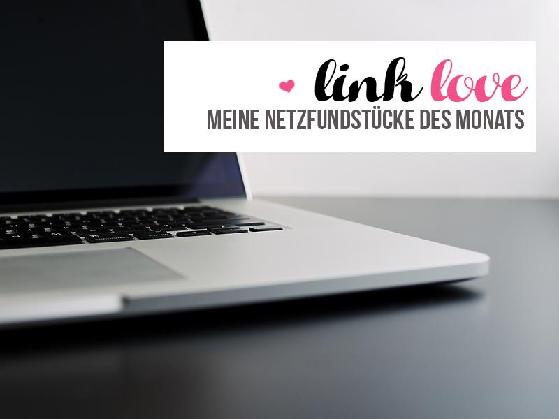 Link Love - Meine Netzfundstücke des Monats {April 2017}