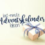 Adventskalender selber machen - ein paar Last-Minute-Ideen