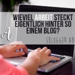 {Blogger ABC} A wie Arbeit - Wieviel Arbeit steckt eigentlich hinter so einem Blog?