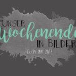 Unser Wochenende in Bildern - 13./14. Mai