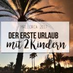Mallorca 2017 - Unser erster Urlaub mit zwei Kindern