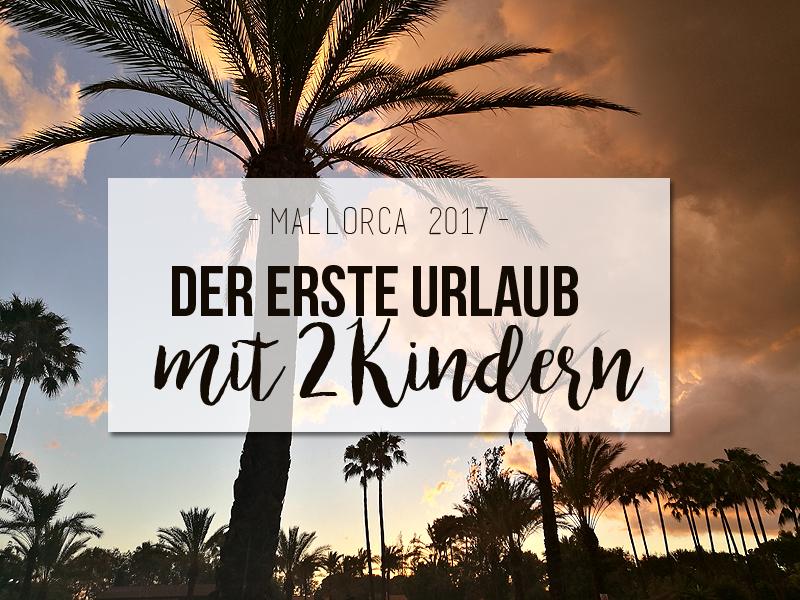 Mallorca 2017 – Unser erster Urlaub mit zwei Kindern