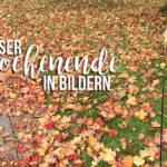 Unser Wochenende in Bildern - 30. September/1. Oktober
