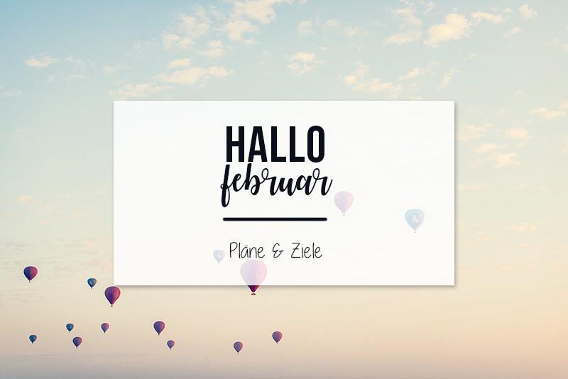 Hallo Februar | Pläne & Ziele