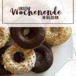 Von Freundinnen-Besuch, Donuts und schmerzenden Ohren {Wochenende in Bildern}