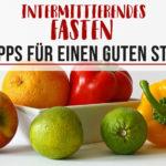 Intermittierendes Fasten {Teil 2}: Tipps für einen gelungenen Start