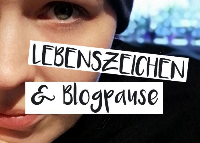 Lebenszeichen & Blogpause