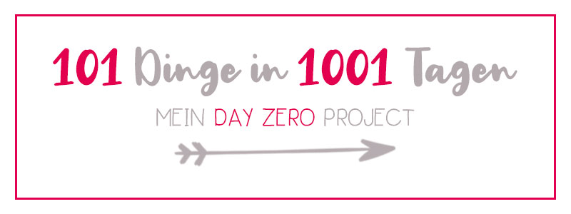 101 Dinge in 1001 Tagen | Mein Day Zero Project | klitzekleinedinge