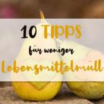 Nachhaltigkeit   10 Tipps für weniger Lebensmittelmüll