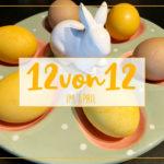 Unser Ostersonntag in Bildern | 12 von 12