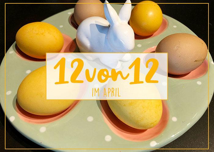 Unser Ostersonntag in Bildern | 12 von 12 im April 2020