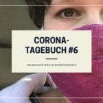 Unser Corona-Tagebuch #6 | Die sechste Woche #coronaferien