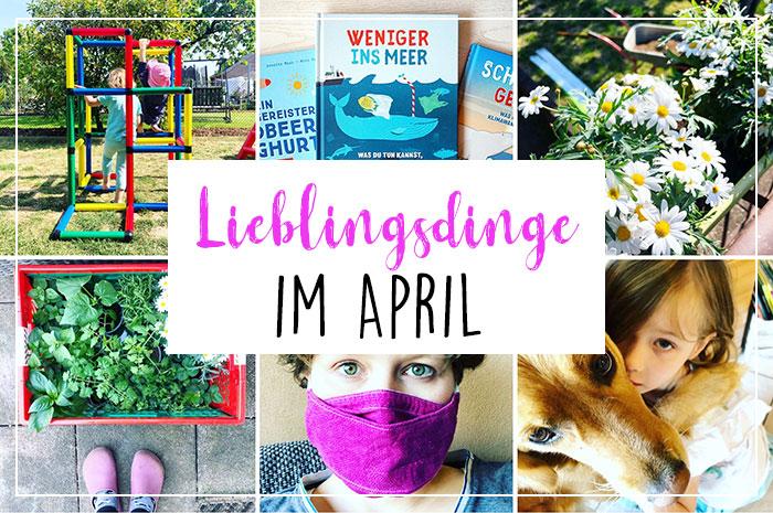 Lieblingsdinge im April | Monatsrückblick