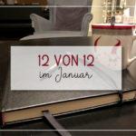 12 von 12 im Januar | Corona-Edition